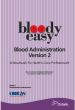 Bloody Easy Blood Administration Version 2                                * Handbook